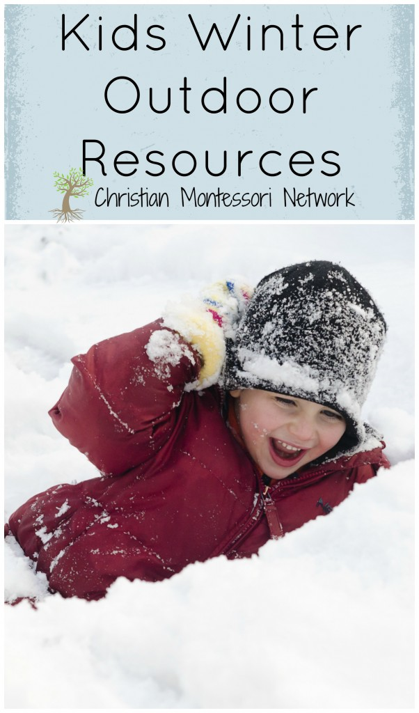 Getting kids outdoors this winter can be a lot of fun! Use these resources to keep kids moving even in the cold months from ChristianMontessoriNetwork.com